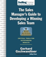 The Sales Manager's Guide to Developing A Winning Sales Team ebook by Gschwandtner, Gerhard