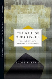 The God of the Gospel - Robert Jenson's Trinitarian Theology ebook by Scott R. Swain