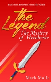 The Legend: The Mystery of Herobrine, Book Three - Herobrine versus the World ebook by Mark Mulle