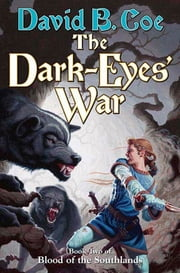 The Dark-Eyes' War - Book Three of Blood of the Southlands ebook by David B. Coe