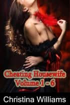Cheating Housewife Volume 1-6 ebook by Christina Williams