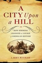 A City Upon a Hill ebook by Larry Witham