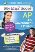 My Max Score AP Essentials U.S. Government & Politics ebook by Sourcebooks