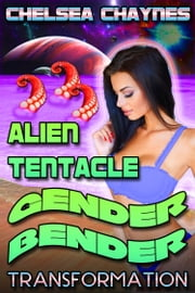 Alien Tentacle Gender Bender: Transformation ebook by Chelsea Chaynes
