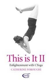 This Is It - Enlightenment With CYoga ebook by Catherine Foroughi