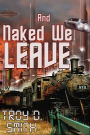 And Naked We Leave ebook by Troy D. Smith