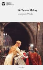 Complete Works of Sir Thomas Malory (Delphi Classics) ebook by