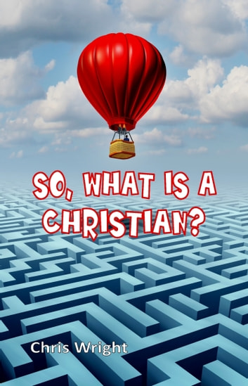 So, What Is a Christian? ebook by Chris Wright