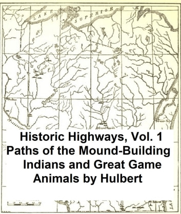 Paths of the Mound-Building Indians and Great Game Animals ebook by Archer Butler Hulbert