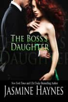 The Boss's Daughter - A West Coast Novel, Book 3 ebook by Jasmine Haynes, Jennifer Skully