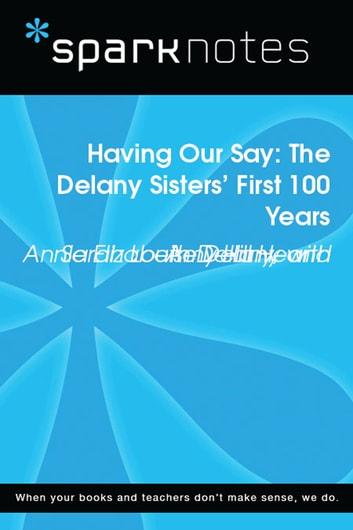 Having Our Say: The Delany Sisters' First 100 Years (SparkNotes Literature Guide) ebook by SparkNotes