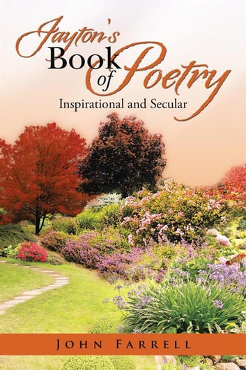 Jayton's Book of Poetry - Inspirational and Secular ebook by John Farrell