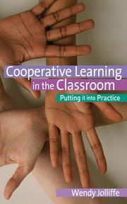 Cooperative Learning in the Classroom - Putting it into Practice ebook by Wendy Jolliffe