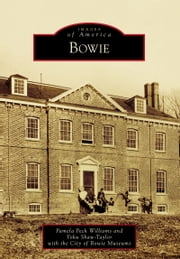 Bowie ebook by Pamela Peck Williams,Yoku Shaw-Taylor,City of Bowie Museums