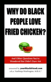 Why Do Black People Love Fried Chicken? And Other Questions You've Wondered But Didn't Dare Ask ebook by Kobo.Web.Store.Products.Fields.ContributorFieldViewModel