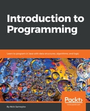 Introduction to Programming - Learn to program in Java with data structures, algorithms, and logic ebook by Nick Samoylov