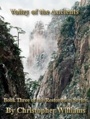 Valley of the Ancients: Book Three of the Restoration Series ebook by Christopher Williams