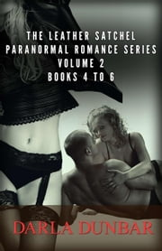 The Leather Satchel Paranormal Romance Series - Volume 2, Books 4 to 6 ebook by Darla Dunbar