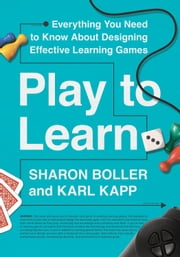 Play to Learn ebook by Sharon Boller, Karl Kapp