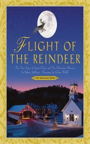 Flight of the Reindeer - The True Story of Santa Claus and His Christmas Mission ebook by Robert Sullivan,Glenn Wolff