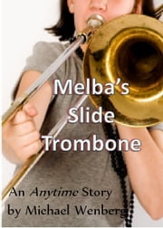 Melba's Slide Trombone ebook by Michael Wenberg