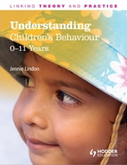 Understanding Children's Behaviour: 0-11 Years - Linking Theory and Practice ebook by Jennie Lindon