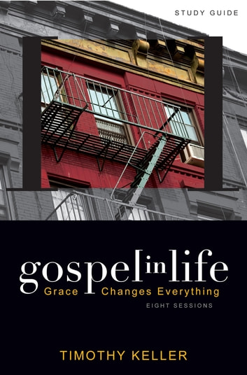 Gospel in Life Study Guide - Grace Changes Everything ebook by Timothy Keller