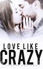 Love Like Crazy ebook by Carmen DeSousa