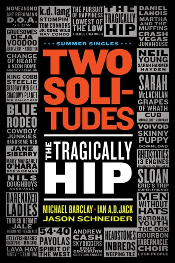 Two Solitudes: The Tragically Hip ebook by Michael Barclay,Ian A.D. Jack,Jason Schneider