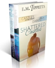 Shattered Castles - The Box Set of: Castles on the Sand and Love in Darkness ebook by E.M. Tippetts