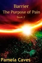 Barrier: The Purpose of Pain ebook by Pamela Caves