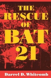 The Rescue of Bat 21 ebook by Darrel Whitcomb