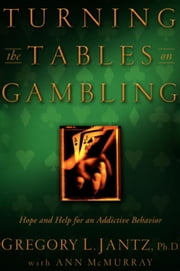 Turning the Tables on Gambling - Hope and Help for Addictive Behavior ebook by Dr. Gregory L. Jantz