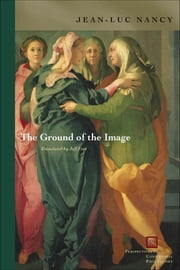 The Ground of the Image ebook by Jean-Luc Nancy,Jeff Fort