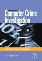Handbook of Computer Crime Investigation - Forensic Tools and Technology ebook by Eoghan Casey, BS, MA