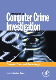 Handbook of Computer Crime Investigation - Forensic Tools and Technology ebook by Eoghan Casey