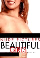 Nude Pictures: Beautiful Girls Volume 12 ebook by Sarah Chambers