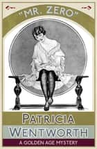 Mr. Zero - A Golden Age Mystery eBook by Patricia Wentworth