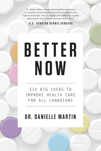 Better Now - Six Big Ideas to Improve Health Care for All Canadians ebook by Danielle Martin