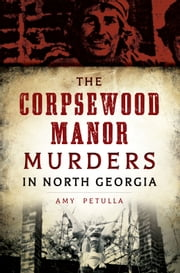 The Corpsewood Manor Murders in North Georgia ebook by Kobo.Web.Store.Products.Fields.ContributorFieldViewModel