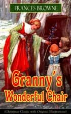 Granny's Wonderful Chair (Christmas Classic with Original Illustrations) - Children's Storybook ebook by Frances Browne