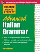 Practice Makes Perfect Advanced Italian Grammar ebook by Marcel Danesi