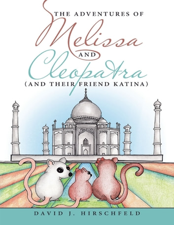 The Adventures of Melissa and Cleopatra: (And Their Friend Katina) ebook by David J. Hirschfeld