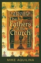 The Fathers of the Church, Expanded Edition ebook by Mike Aquilina