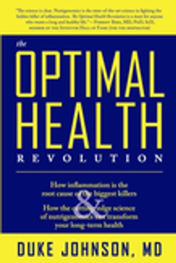 The Optimal Health Revolution - How Inflammation Is the Root Cause of the Biggest Killers and How the Cutting-edge Sceince of Nutrigenomics Can Transform Your Long-term Health ebook by Duke Johnson, M.D.