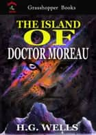 THE ISLAND OF DOCTOR MOREAU ebook by H.G. WELLS