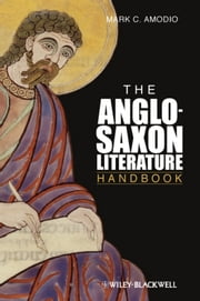 The Anglo Saxon Literature Handbook ebook by Mark C. Amodio
