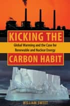 Kicking the Carbon Habit ebook by William Sweet