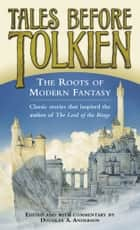 Tales Before Tolkien: The Roots of Modern Fantasy 電子書籍 by Douglas A. Anderson, Ludwig Tieck, George MacDonald,...