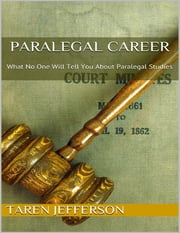 Paralegal Career: What No One Will Tell You About Paralegal Studies ebook by Taren Jefferson